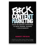 F#ck Content Marketing de Randy Frisch