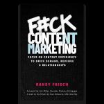 F#ck Content Marketing de Randy Frisch